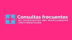 Consultas legales frecuentes en la formulación del medicamento individualizado